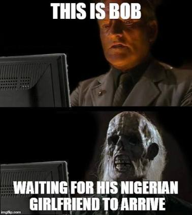 This is Bob waiting for his new Nigerian Girldfriend